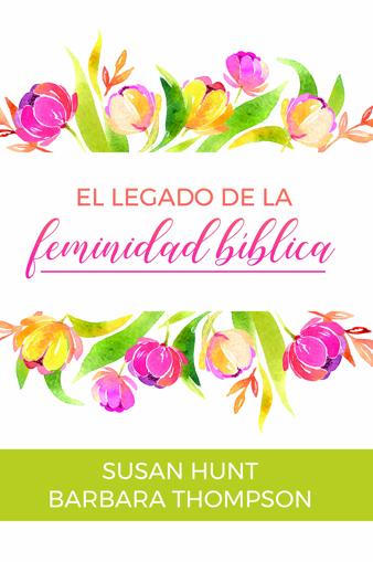 Imagen de El Legado de la Feminidad Biblica