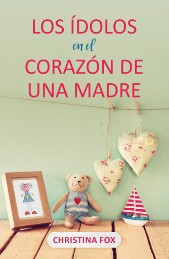 Imagen de Los idolos en el corazon de una madre